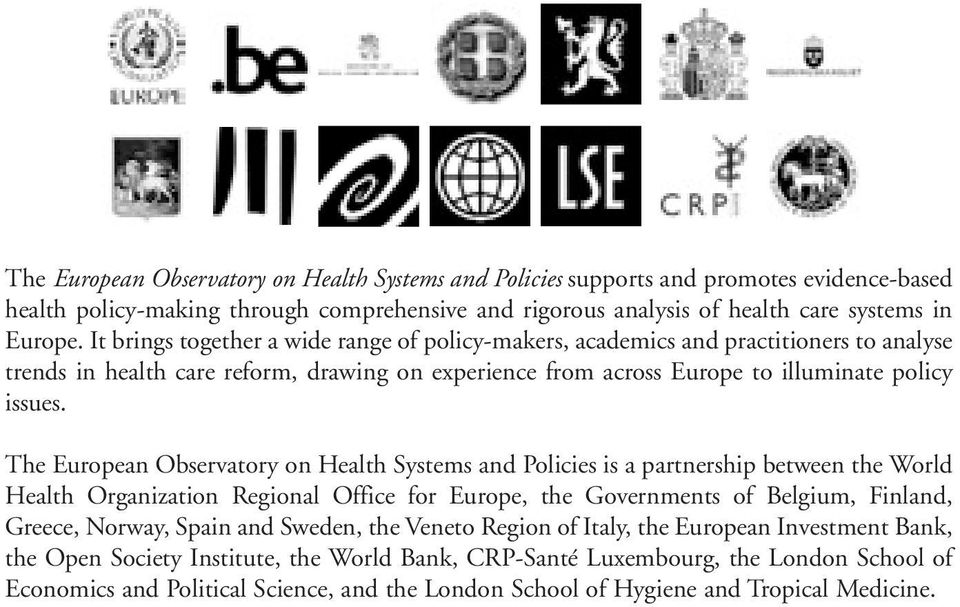 The European Observatory on Health Systems and Policies is a partnership between the World Health Organization Regional Office for Europe, the Governments of Belgium, Finland, Greece, Norway, Spain