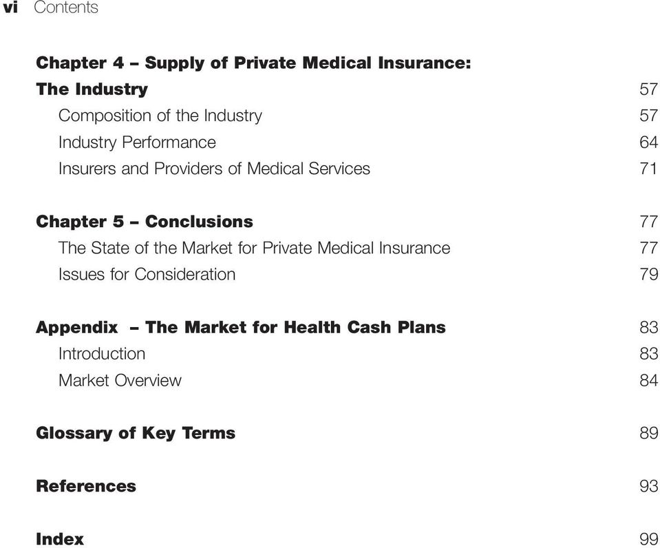 State of the Market for Private Medical Insurance 77 Issues for Consideration 79 Appendix The Market