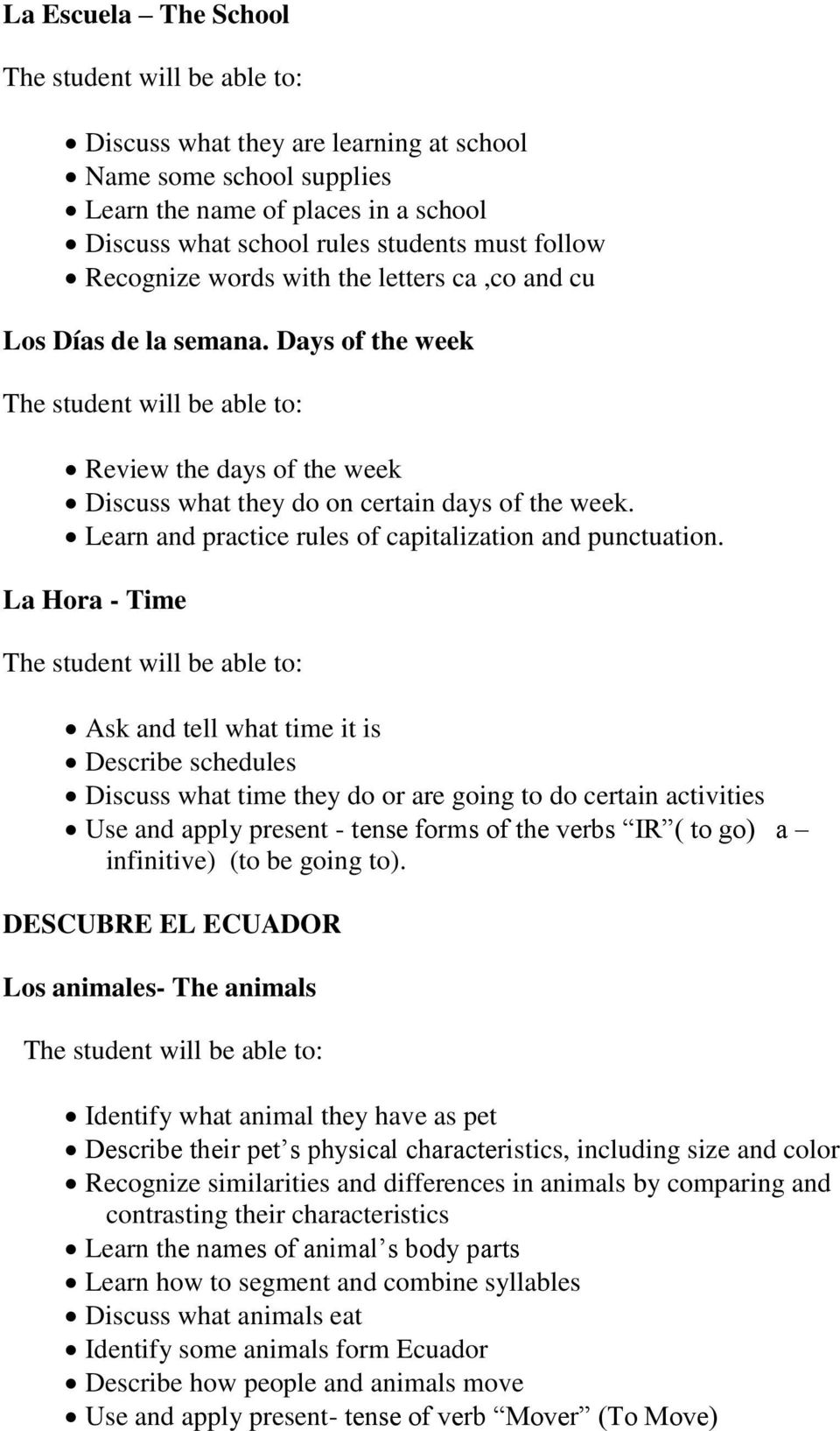 La Hora - Time Ask and tell what time it is Describe schedules Discuss what time they do or are going to do certain activities Use and apply present - tense forms of the verbs IR ( to go) a