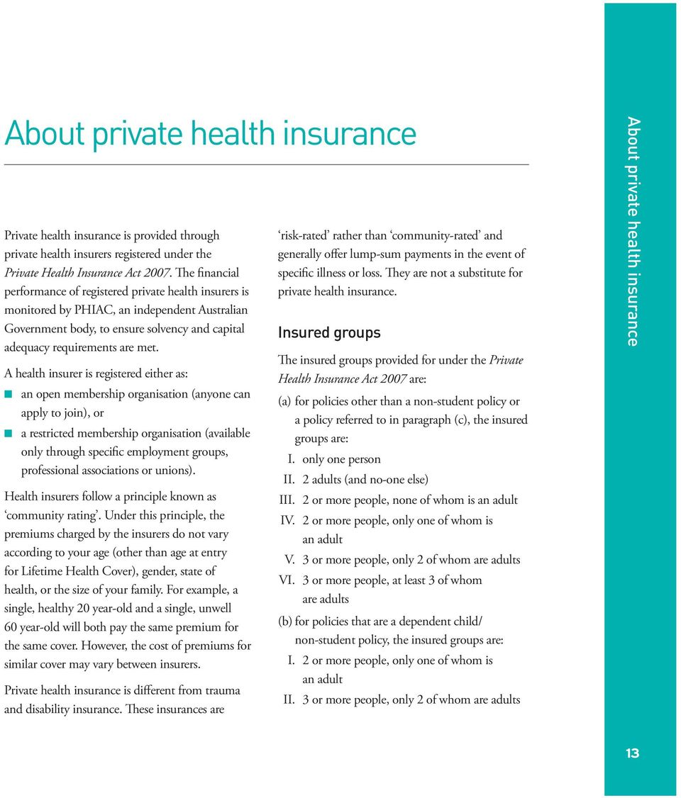 A health insurer is registered either as: an open membership organisation (anyone can apply to join), or a restricted membership organisation (available only through specific employment groups,