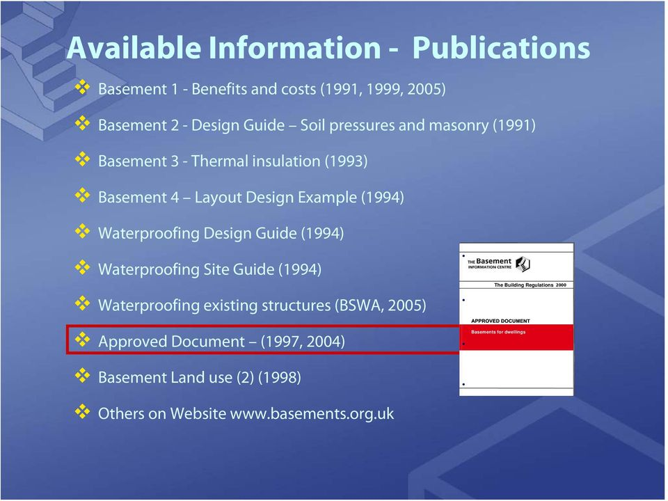 Waterproofing Site Guide (1994) Waterproofing existing structures (BSWA, 2005) Approved Document (1997, 2004) British Cement Association
