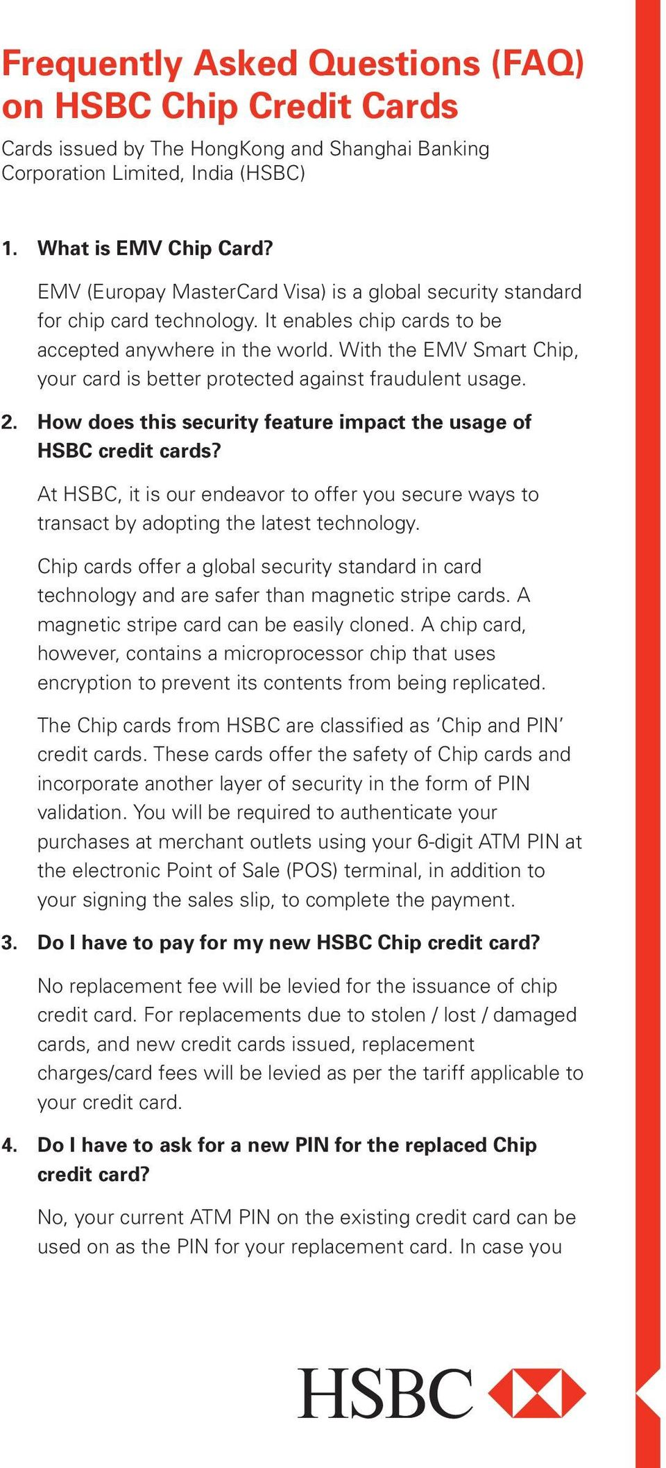 With the EMV Smart Chip, your card is better protected against fraudulent usage. 2. How does this security feature impact the usage of HSBC credit cards?