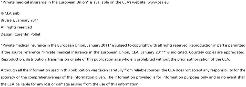 Reproduction in part is permitted if the source reference Private medical insurance in the European Union, CEA, January 2011 is indicated. Courtesy copies are appreciated.
