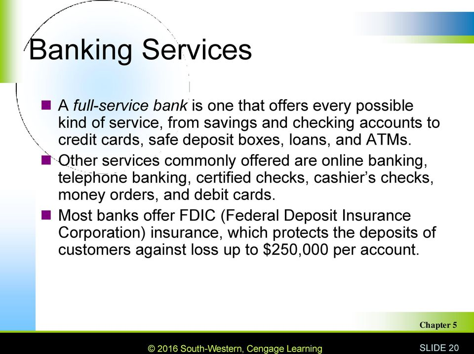 Other services commonly offered are online banking, telephone banking, certified checks, cashier s checks, money