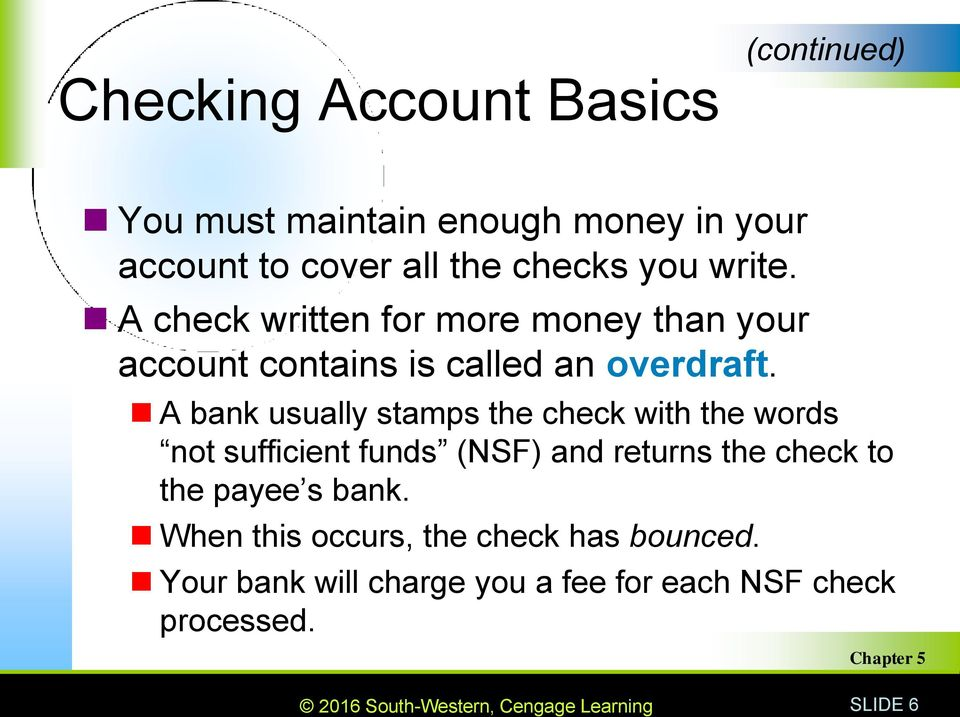 A bank usually stamps the check with the words not sufficient funds (NSF) and returns the check to the