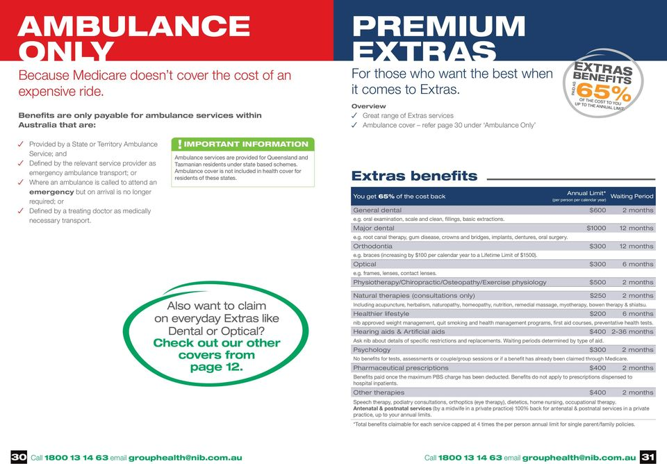 Overview Great range of Extras services Ambulance cover refer page 30 under Ambulance Only extras benefits paid as 65% of the cost to you up to the annual limit.