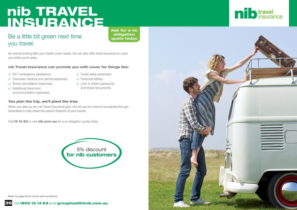 nib Travel Insurance can provide you with cover for things like: 24/7 emergency assistance. Overseas medical and dental expenses. Some cancellation expenses.