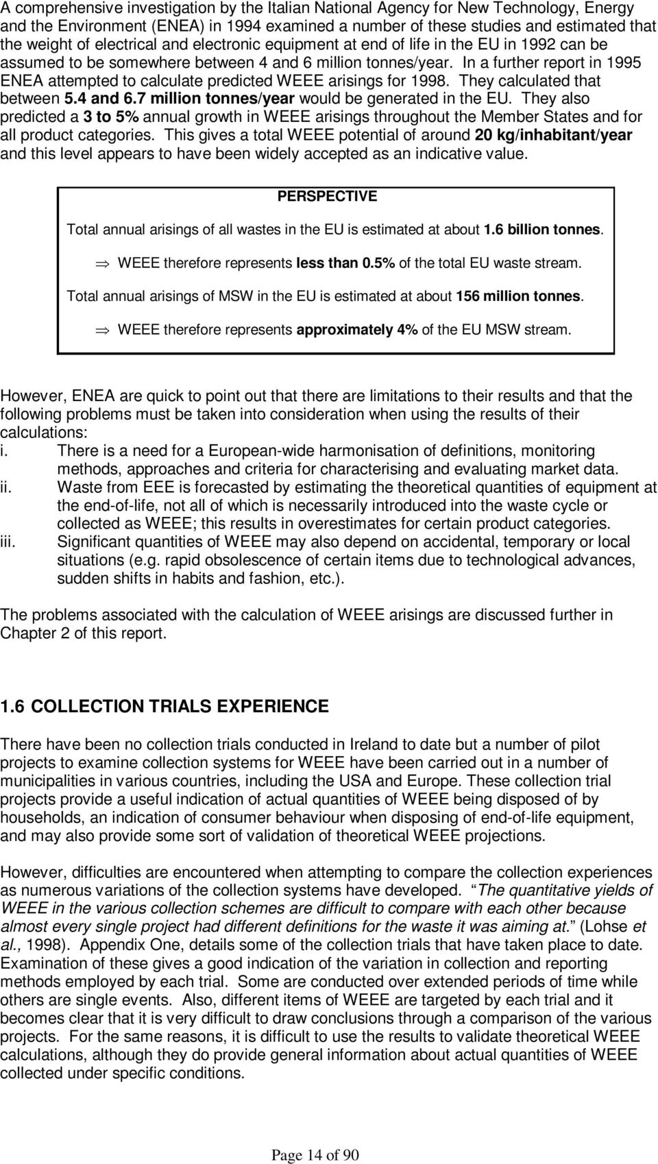 In a further report in 1995 ENEA attempted to calculate predicted WEEE arisings for 1998. They calculated that between 5.4 and 6.7 million tonnes/year would be generated in the EU.