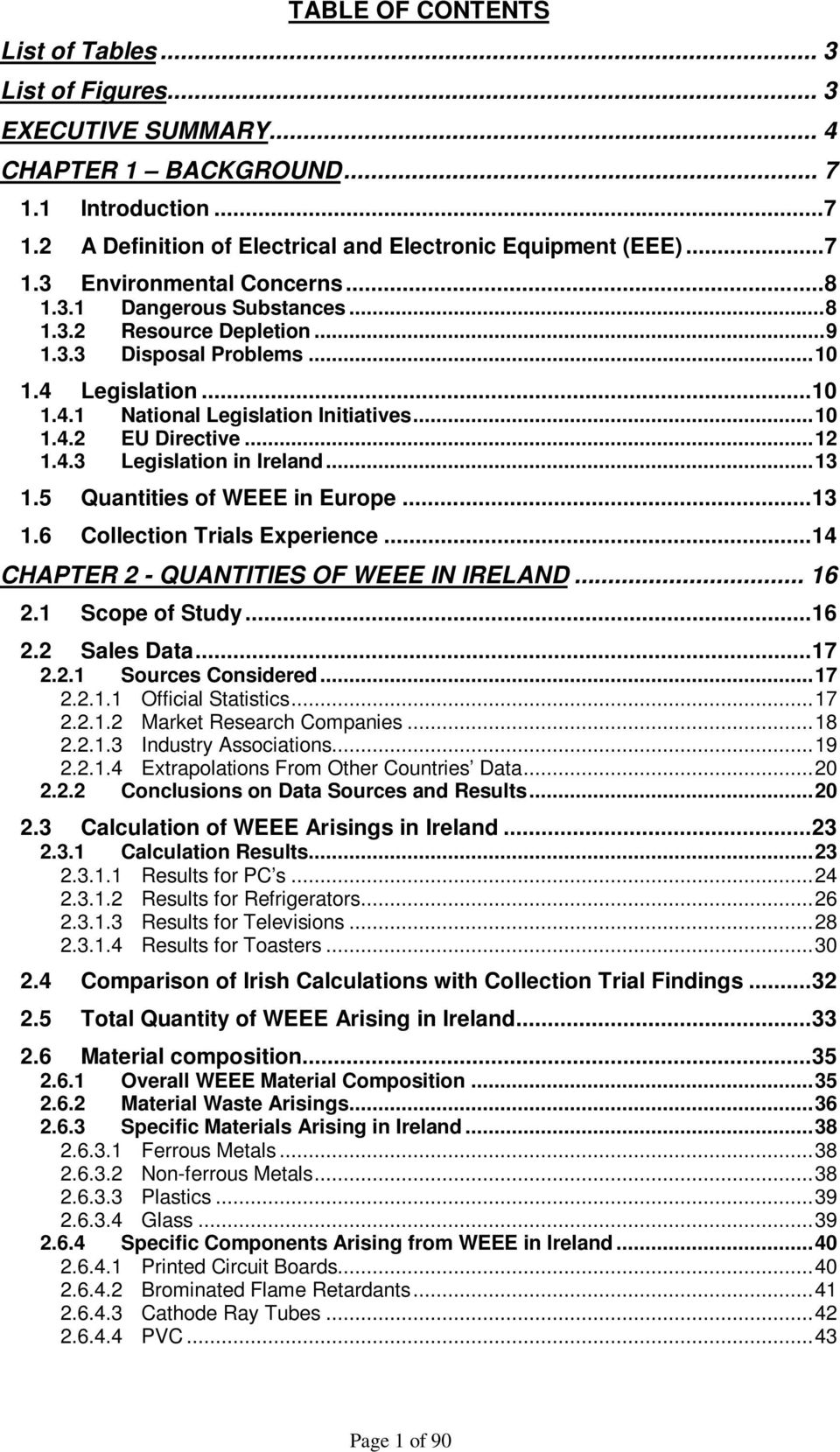 ..13 1.5 Quantities of WEEE in Europe...13 1.6 Collection Trials Experience...14 CHAPTER 2 - QUANTITIES OF WEEE IN IRELAND... 16 2.1 Scope of Study...16 2.2 Sales Data...17 2.2.1 Sources Considered.