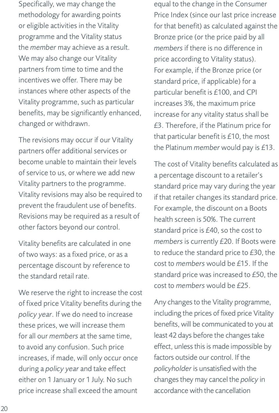 There may be instances where other aspects of the Vitality programme, such as particular benefits, may be significantly enhanced, changed or withdrawn.