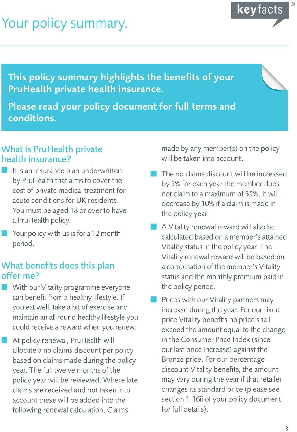 You must be aged 18 or over to have a PruHealth policy. n Your policy with us is for a 12 month period. What benefits does this plan offer me?