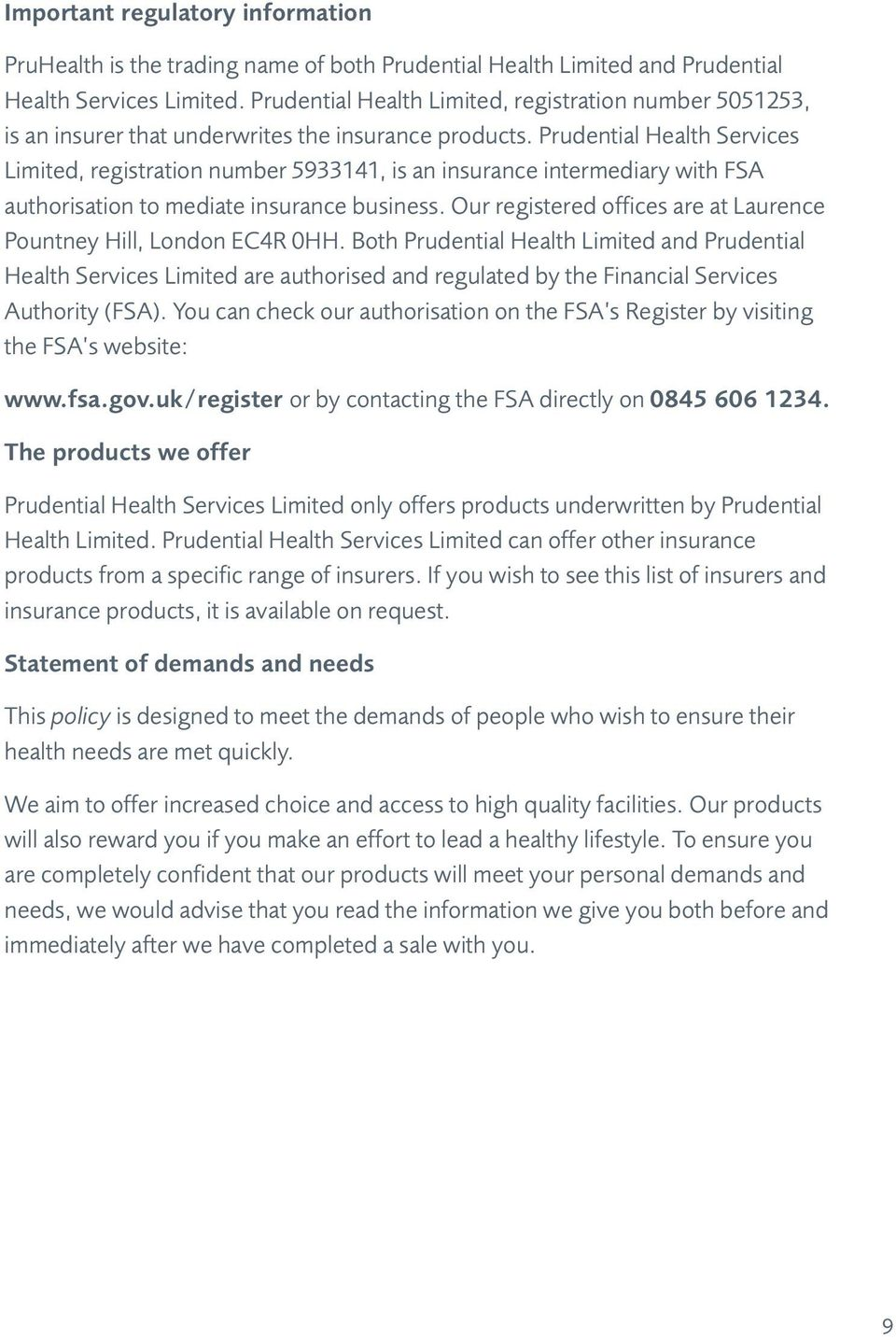 Prudential Health Services Limited, registration number 5933141, is an insurance intermediary with FSA authorisation to mediate insurance business.