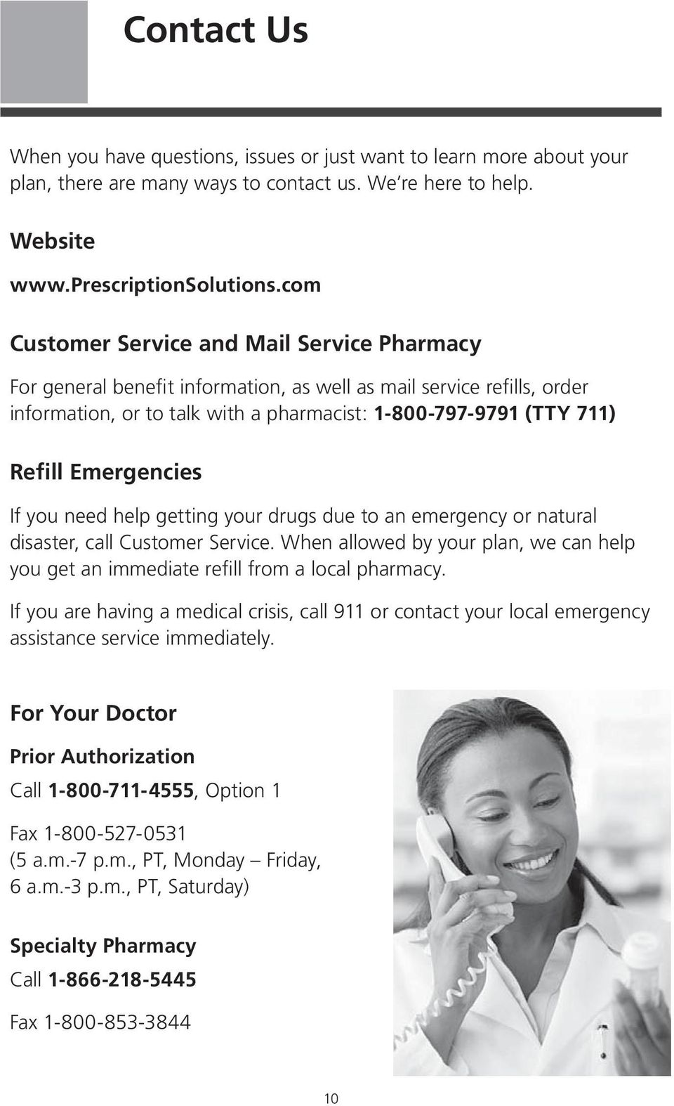 Emergencies If you need help getting your drugs due to an emergency or natural disaster, call Customer Service.