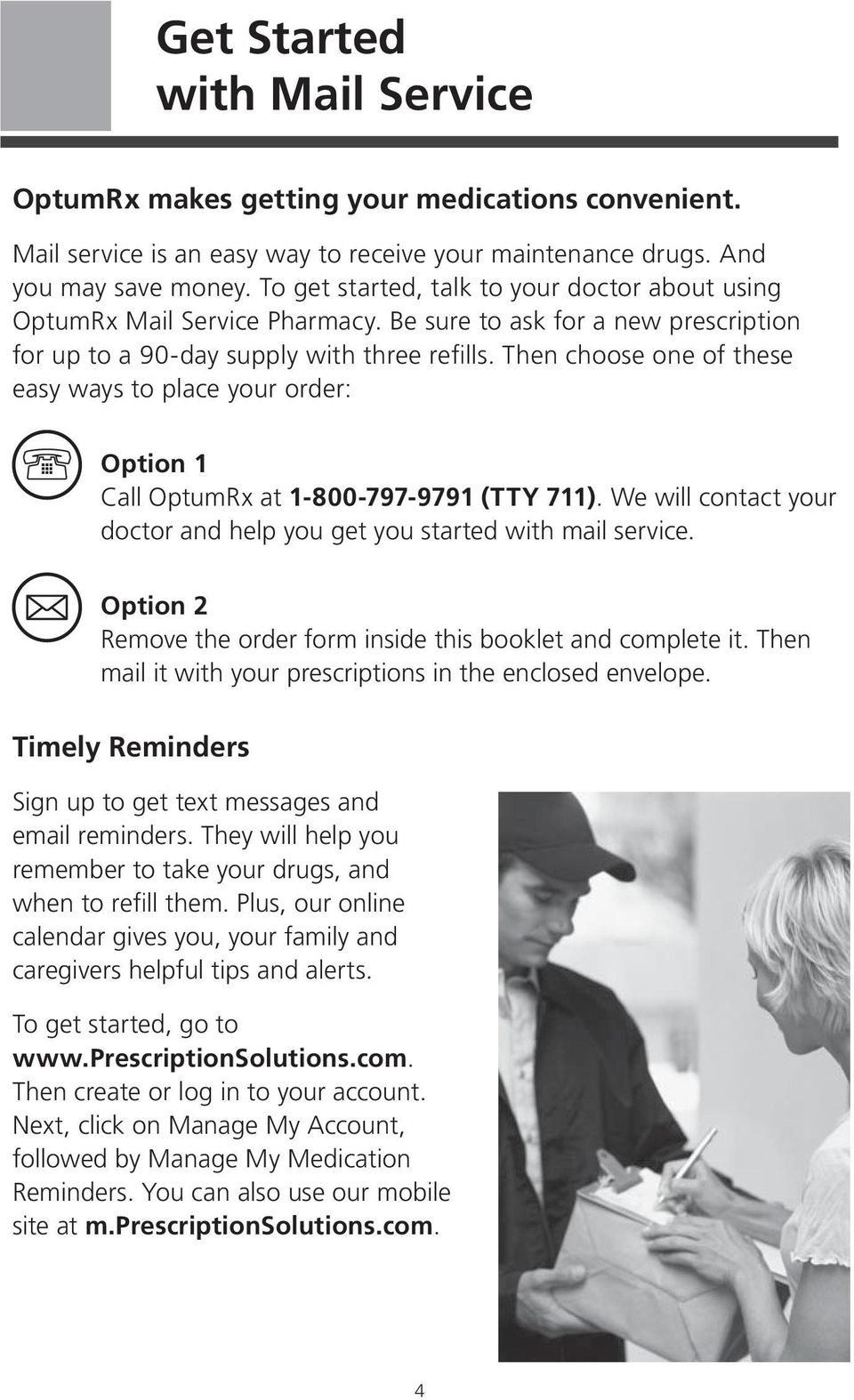 Then choose one of these easy ways to place your order: Option 1 Call OptumRx at 1-800-797-9791 (TTY 711). We will contact your doctor and help you get you started with mail service.