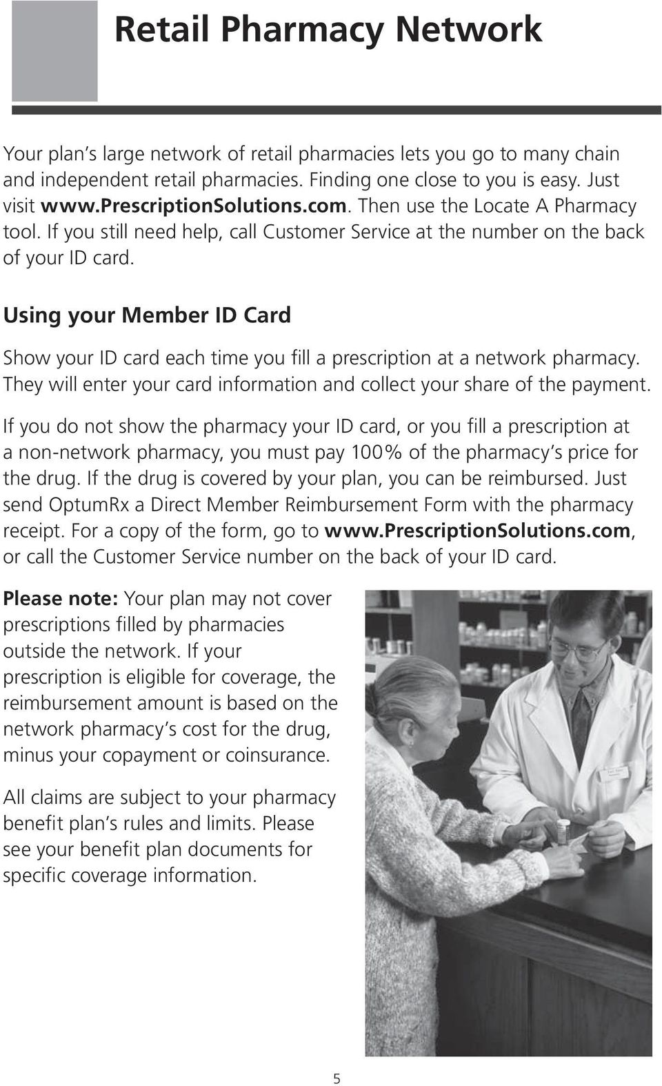 Using your Member ID Card Show your ID card each time you fill a prescription at a network pharmacy. They will enter your card information and collect your share of the payment.