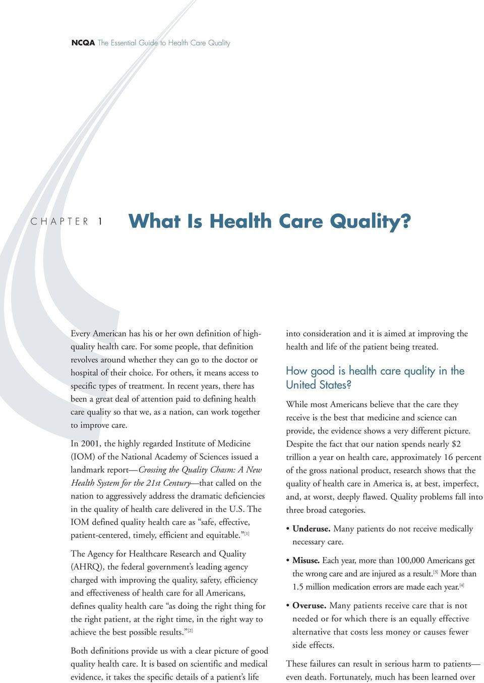 In recent years, there has been a great deal of attention paid to defining health care quality so that we, as a nation, can work together to improve care.