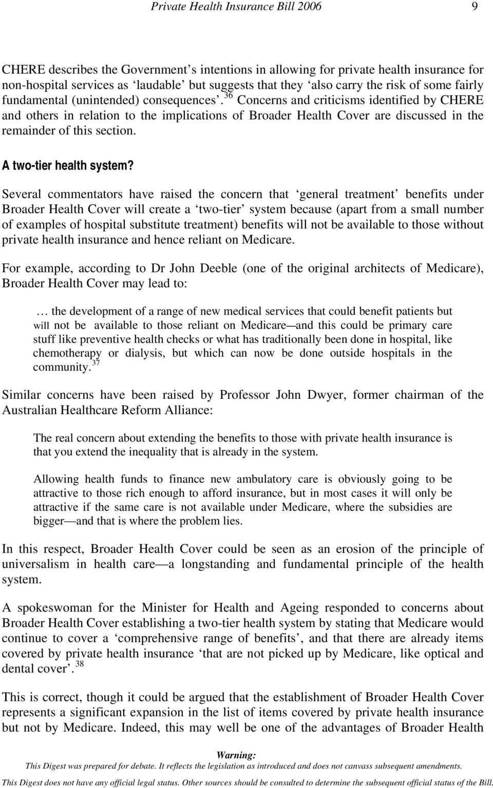 36 Concerns and criticisms identified by CHERE and others in relation to the implications of Broader Health Cover are discussed in the remainder of this section. A two-tier health system?