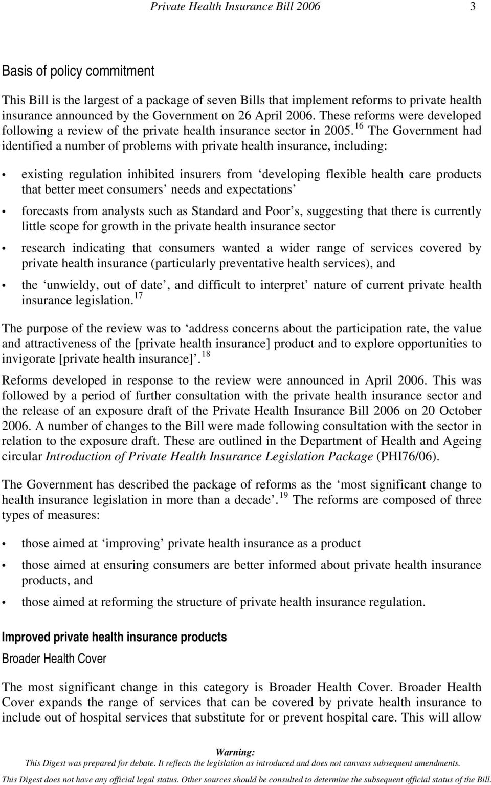 16 The Government had identified a number of problems with private health insurance, including: existing regulation inhibited insurers from developing flexible health care products that better meet