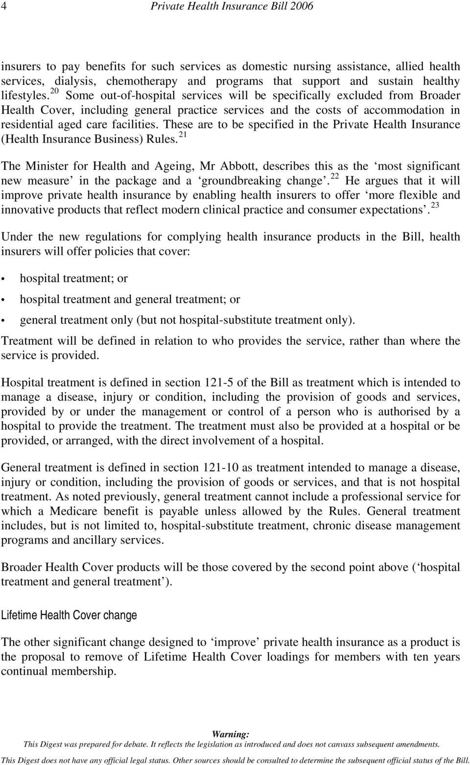20 Some out-of-hospital services will be specifically excluded from Broader Health Cover, including general practice services and the costs of accommodation in residential aged care facilities.