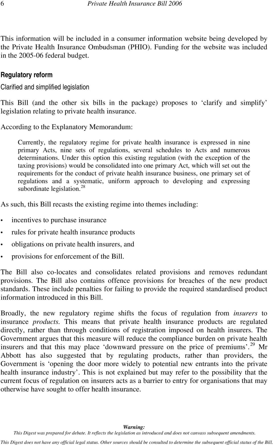 Regulatory reform Clarified and simplified legislation This Bill (and the other six bills in the package) proposes to clarify and simplify legislation relating to private health insurance.