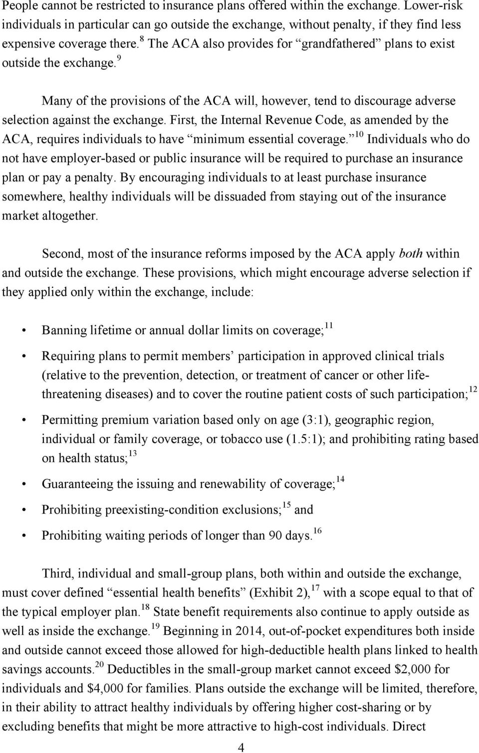 8 The ACA also provides for grandfathered plans to exist outside the exchange. 9 Many of the provisions of the ACA will, however, tend to discourage adverse selection against the exchange.