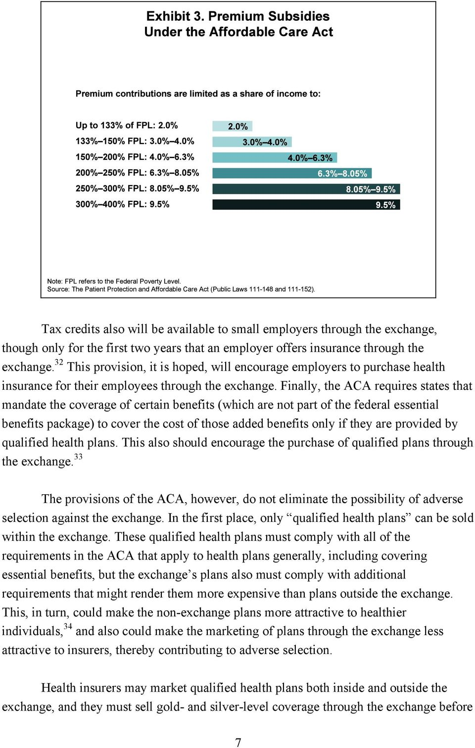 Finally, the ACA requires states that mandate the coverage of certain benefits (which are not part of the federal essential benefits package) to cover the cost of those added benefits only if they