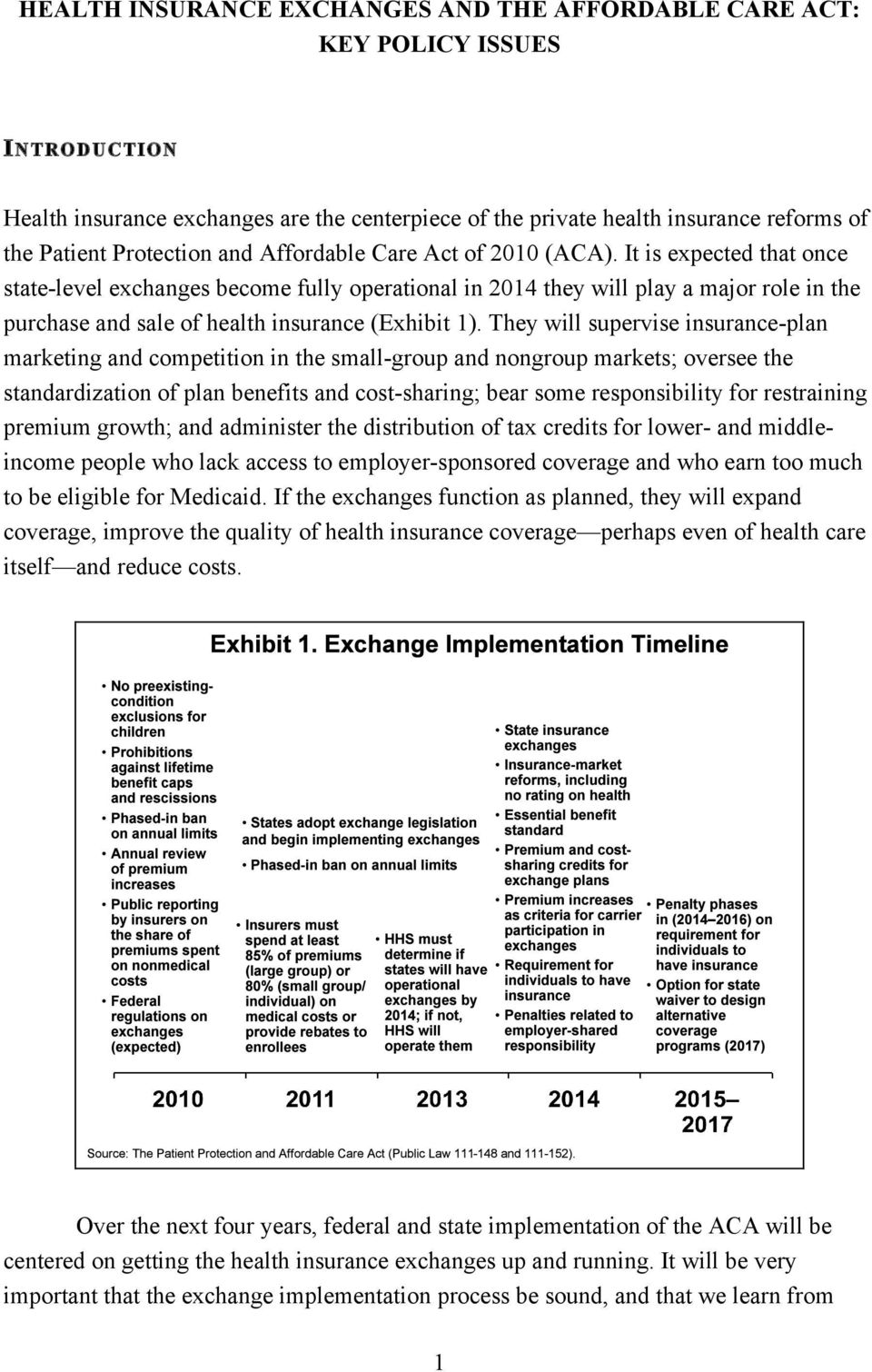 It is expected that once state-level exchanges become fully operational in 2014 they will play a major role in the purchase and sale of health insurance (Exhibit 1).
