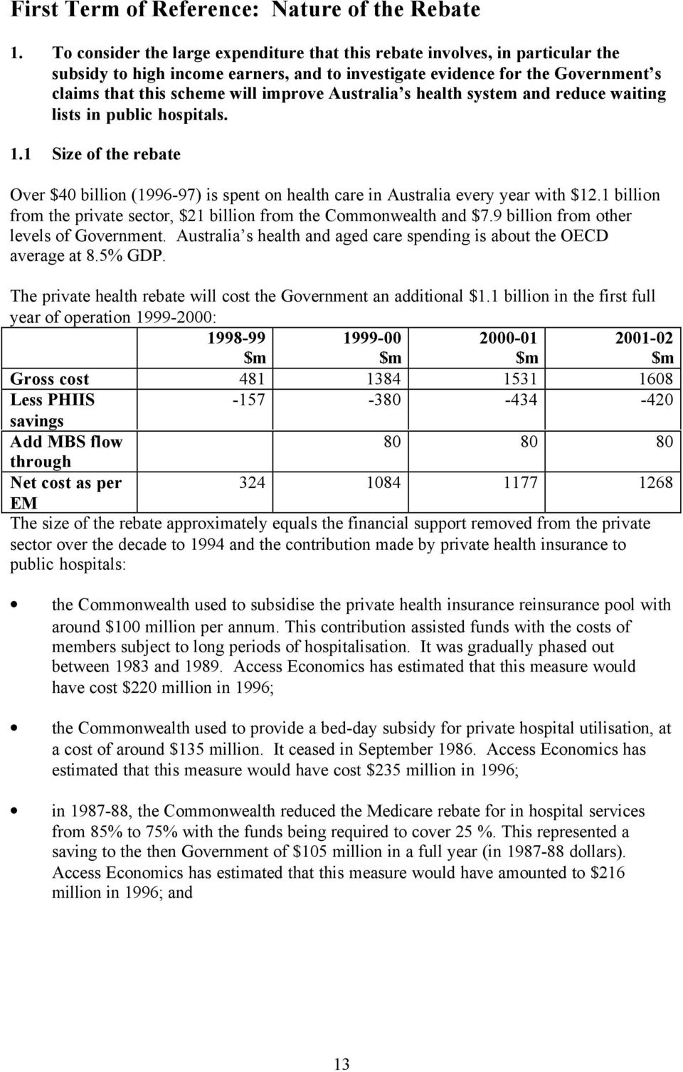 Australia s health system and reduce waiting lists in public hospitals. 1.1 Size of the rebate Over $40 billion (1996-97) is spent on health care in Australia every year with $12.