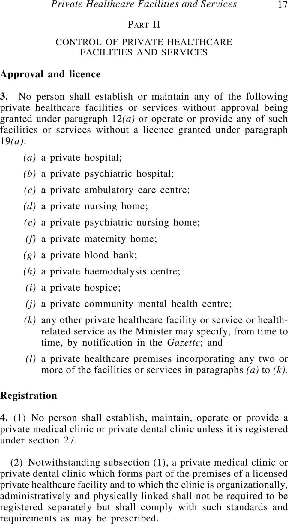 or services without a licence granted under paragraph 19(a): (a) a private hospital; (b) a private psychiatric hospital; (c) a private ambulatory care centre; (d) a private nursing home; (e) a