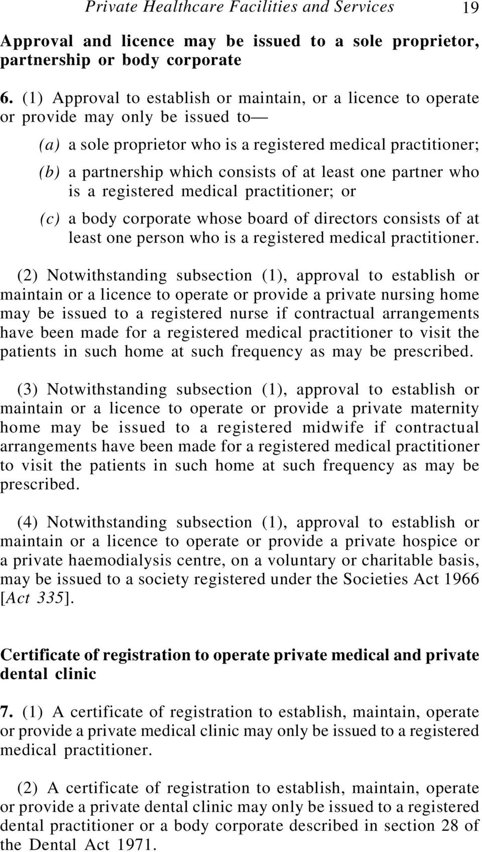 least one partner who is a registered medical practitioner; or (c) a body corporate whose board of directors consists of at least one person who is a registered medical practitioner.