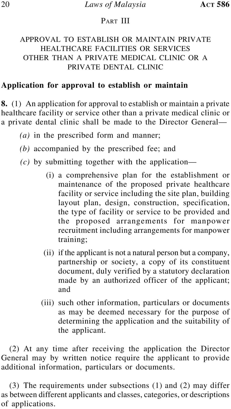 (1) An application for approval to establish or maintain a private healthcare facility or service other than a private medical clinic or a private dental clinic shall be made to the Director General