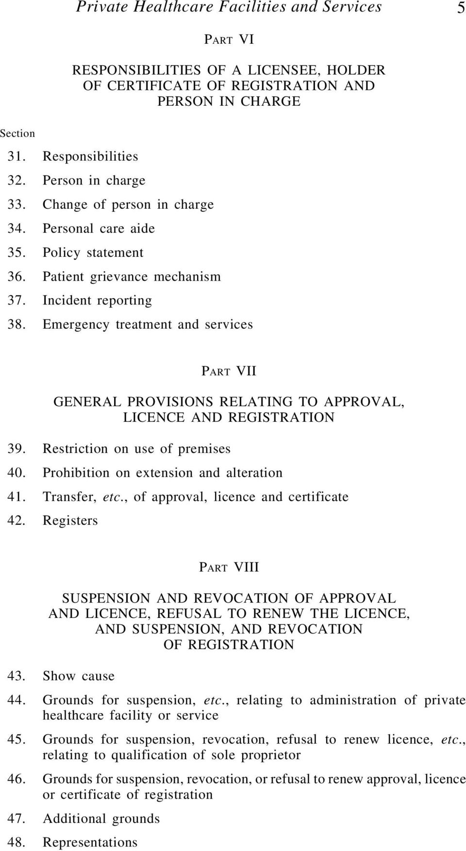 Emergency treatment and services PART VII GENERAL PROVISIONS RELATING TO APPROVAL, LICENCE AND REGISTRATION 39. Restriction on use of premises 40. Prohibition on extension and alteration 41.