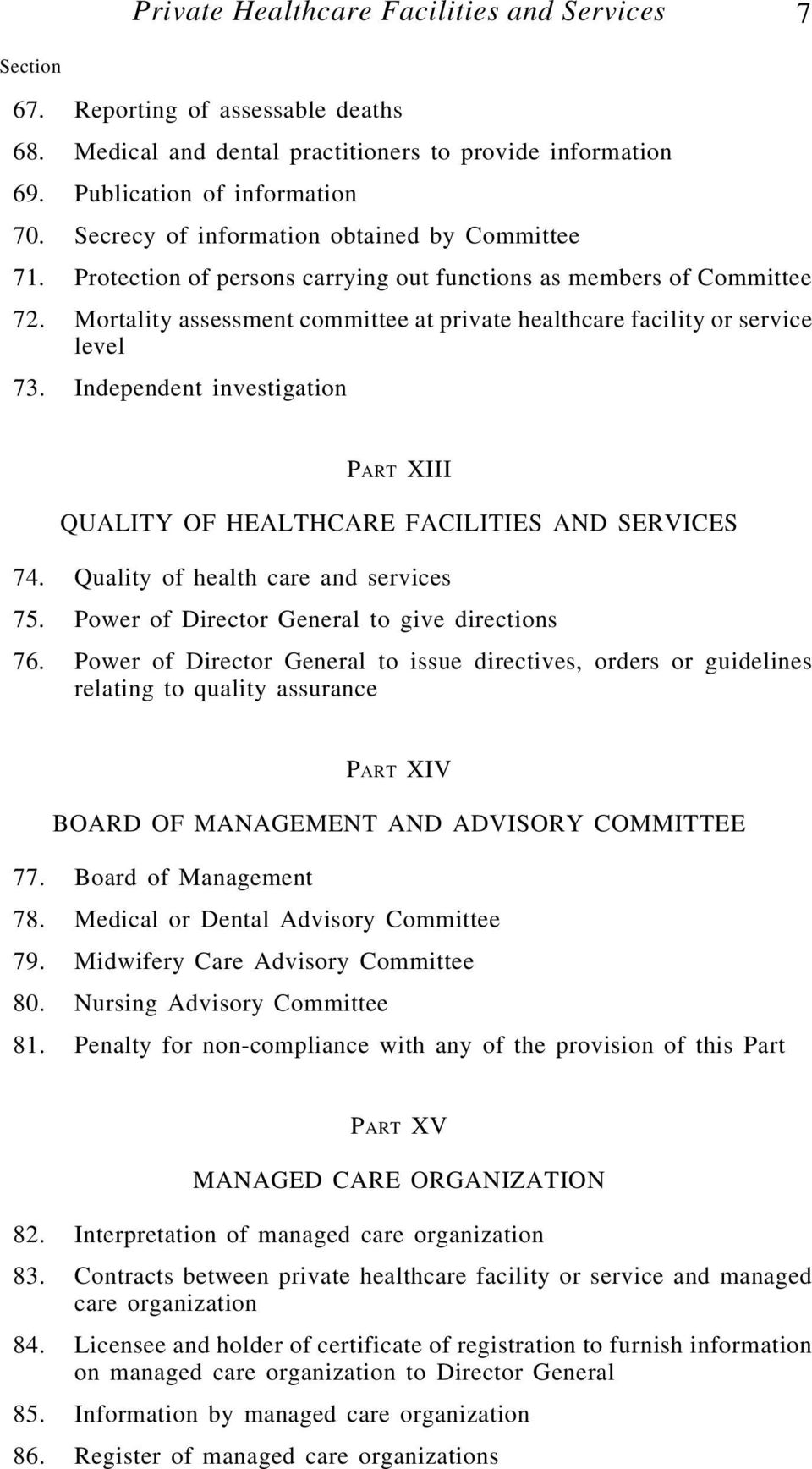 Mortality assessment committee at private healthcare facility or service level 73. Independent investigation PART XIII QUALITY OF HEALTHCARE FACILITIES AND SERVICES 74.