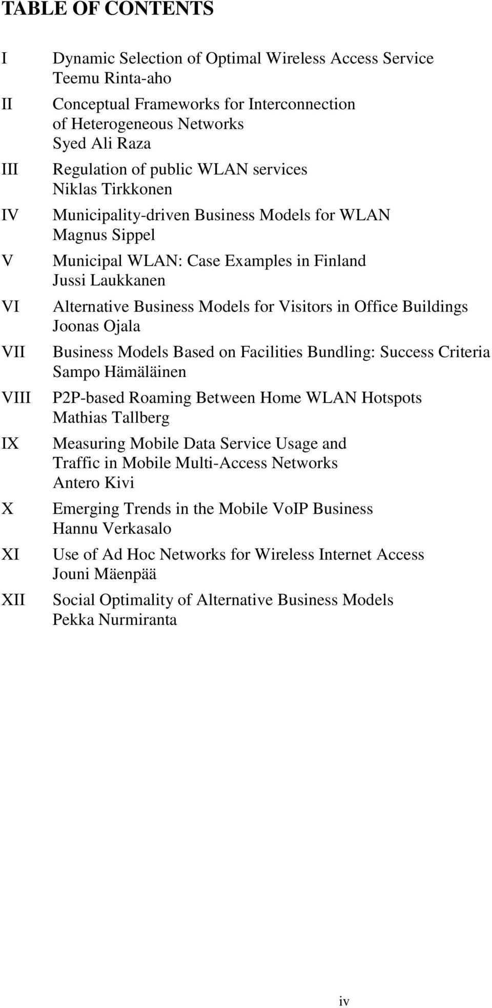 Models for Visitors in Office Buildings Joonas Ojala Business Models Based on Facilities Bundling: Success Criteria Sampo Hämäläinen P2P-based Roaming Between Home WLAN Hotspots Mathias Tallberg