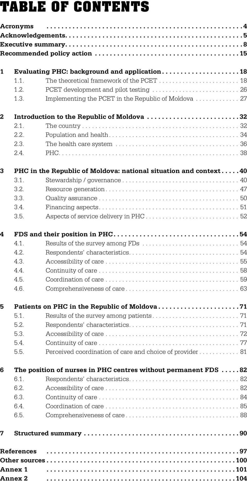 ...34 2.3. The health care system...36 2.4. PHC....38 3 PHC in the Republic of Moldova: national situation and context... 40 3.1. Stewardship / governance...40 3.2. Resource generation...47 3.3. Quality assurance.
