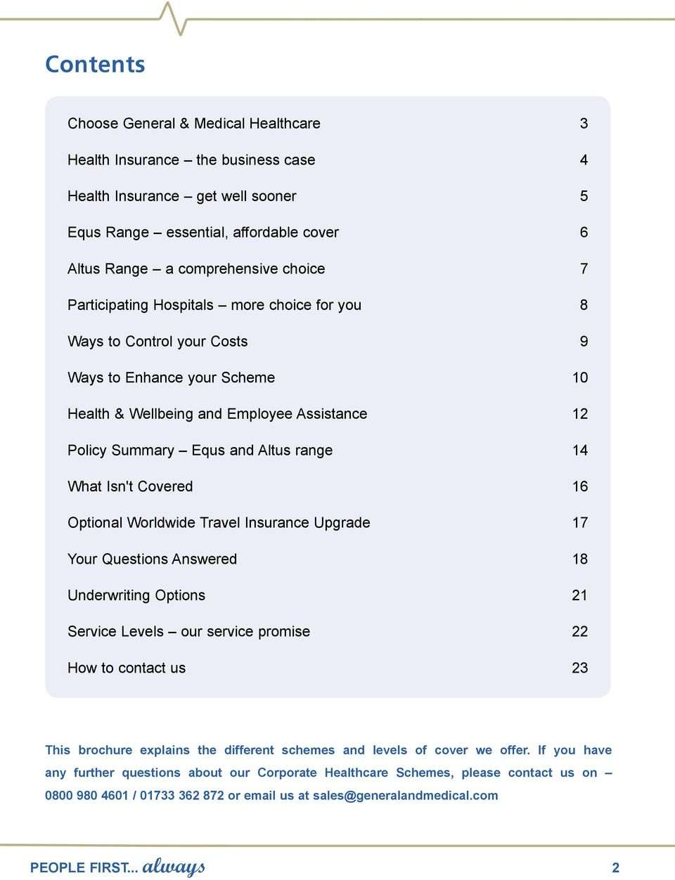 Isn't Covered 16 Optional Worldwide Travel Insurance Upgrade 17 Your Questions Answered 18 Underwriting Options 21 Service Levels our service promise 22 How to contact us 23 This brochure explains