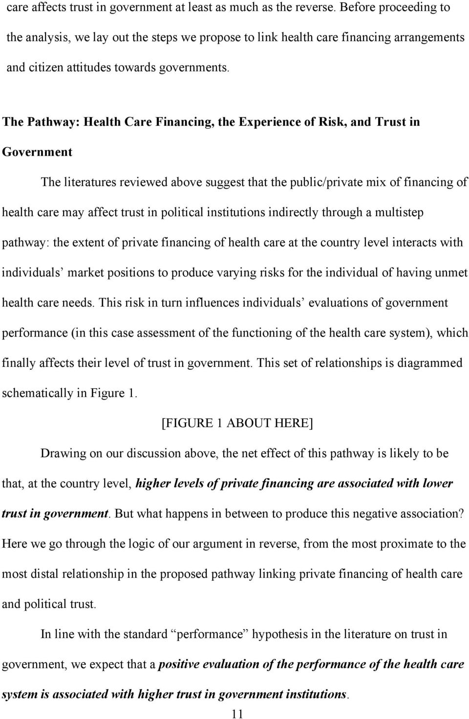The Pathway: Health Care Financing, the Experience of Risk, and Trust in Government The literatures reviewed above suggest that the public/private mix of financing of health care may affect trust in