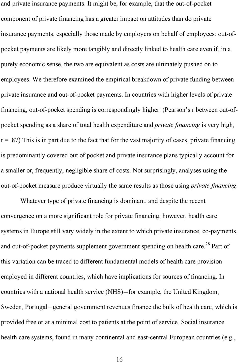 employees: out-ofpocket payments are likely more tangibly and directly linked to health care even if, in a purely economic sense, the two are equivalent as costs are ultimately pushed on to employees.