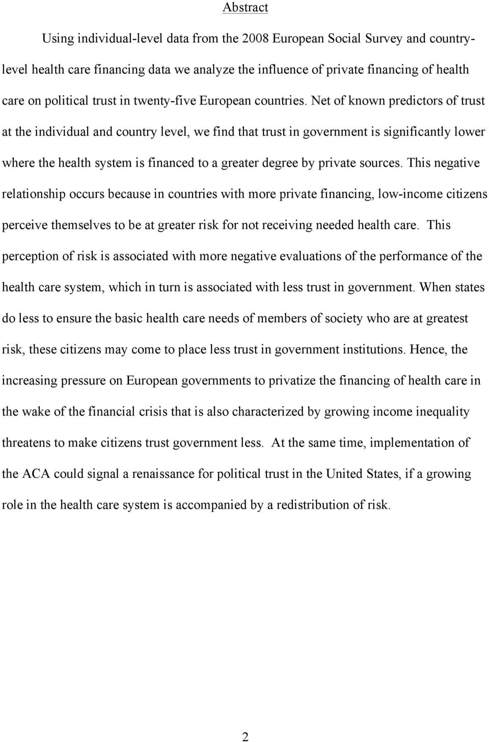 Net of known predictors of trust at the individual and country level, we find that trust in government is significantly lower where the health system is financed to a greater degree by private