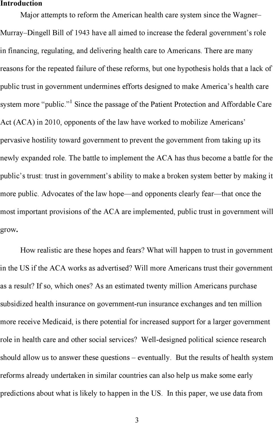 There are many reasons for the repeated failure of these reforms, but one hypothesis holds that a lack of public trust in government undermines efforts designed to make America s health care system