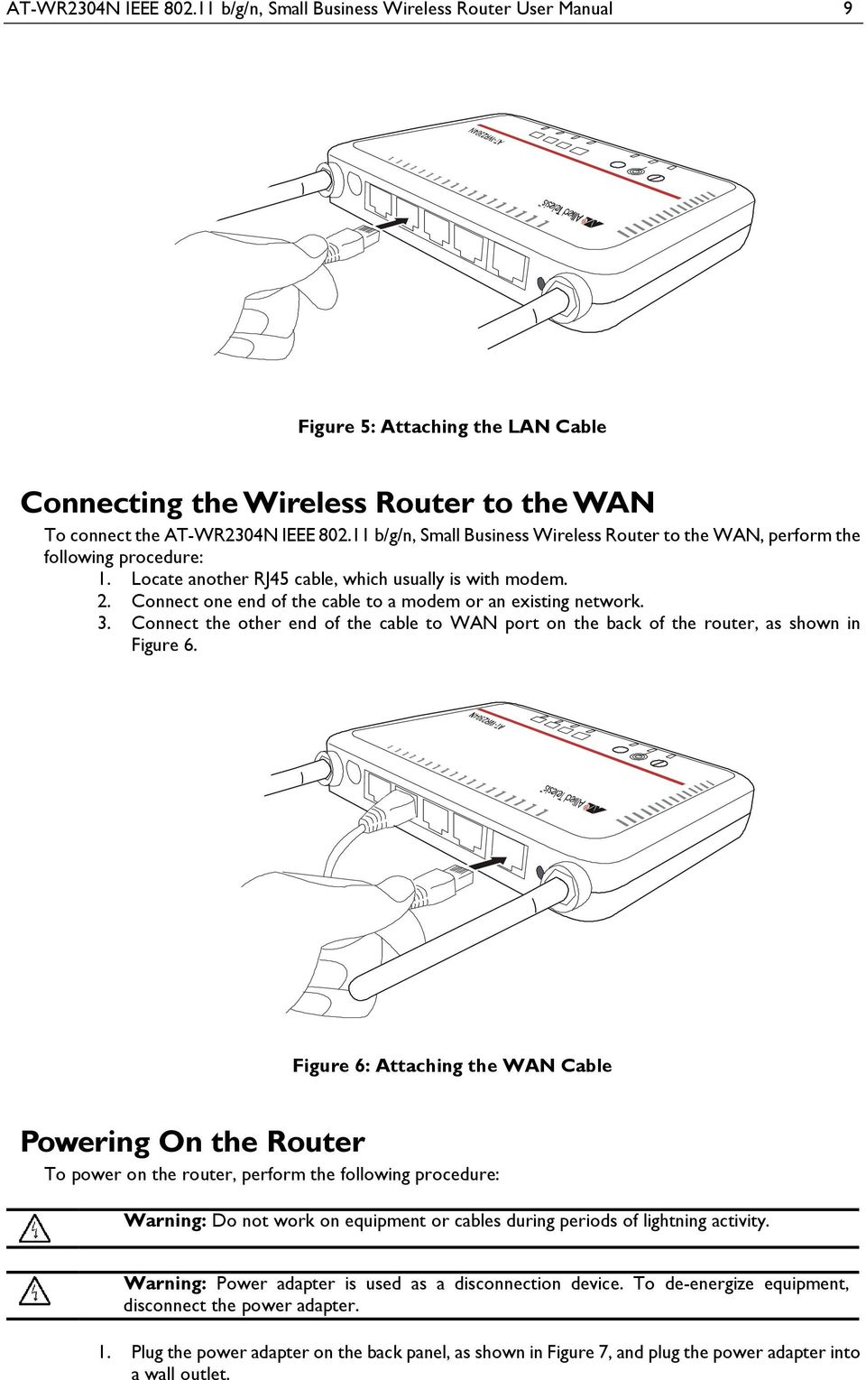 Connect one end of the cable to a modem or an existing network. 3. Connect the other end of the cable to WAN port on the back of the router, as shown in Figure 6.