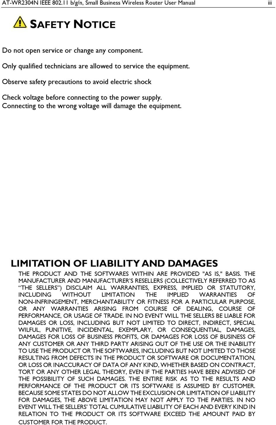"LIMITATION OF LIABILITY AND DAMAGES THE PRODUCT AND THE SOFTWARES WITHIN ARE PROVIDED ""AS IS,"" BASIS."