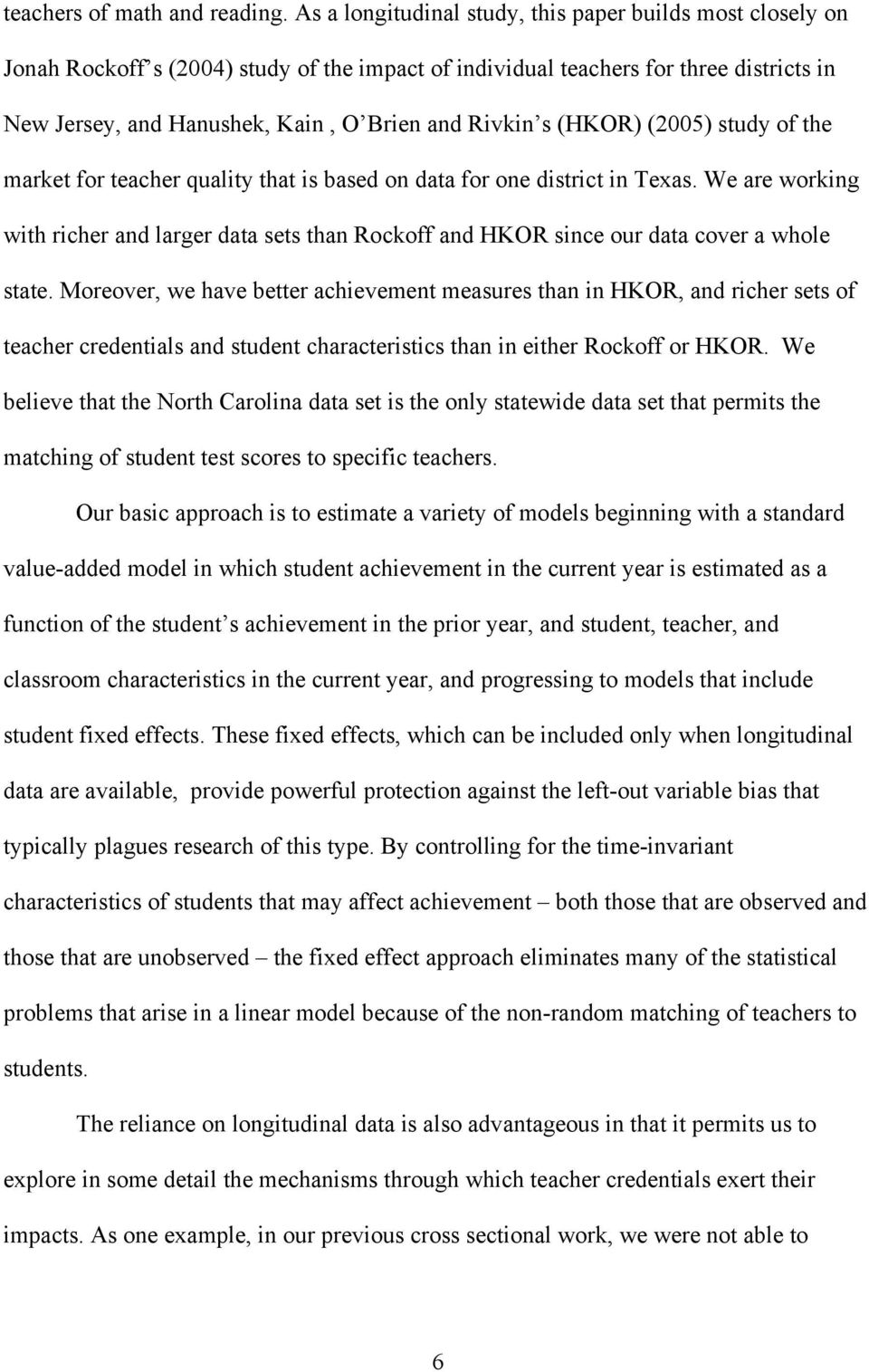 s (HKOR) (2005) study of the market for teacher quality that is based on data for one district in Texas.