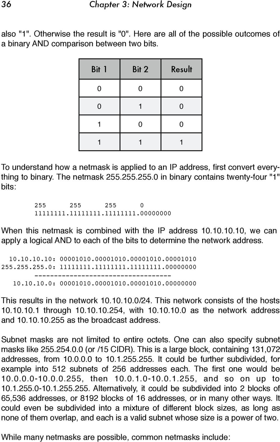 "255.255.0 in binary contains twenty-four ""1"" bits: 255 255 255 0 11111111.11111111.11111111.00000000 When this netmask is combined with the IP address 10."