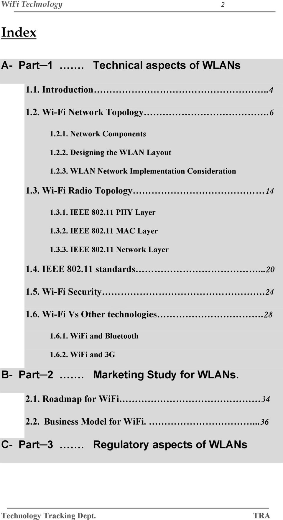 4. IEEE 802.11 standards...20 1.5. Wi-Fi Security.24 1.6. Wi-Fi Vs Other technologies.28 1.6.1. WiFi and Bluetooth 1.6.2. WiFi and 3G B- Part 2.