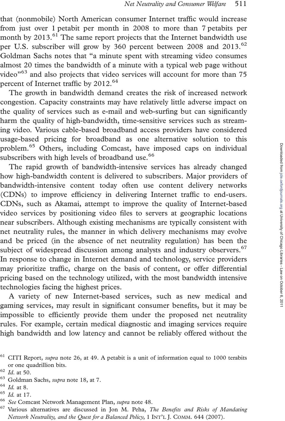 62 Goldman Sachs notes that a minute spent with streaming video consumes almost 20 times the bandwidth of a minute with a typical web page without video 63 and also projects that video services will