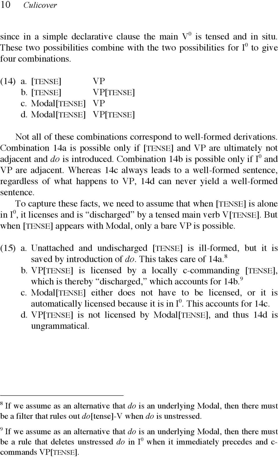 Combination 14a is possible only if [TENSE] and VP are ultimately not adjacent and do is introduced. Combination 14b is possible only if I 0 and VP are adjacent.