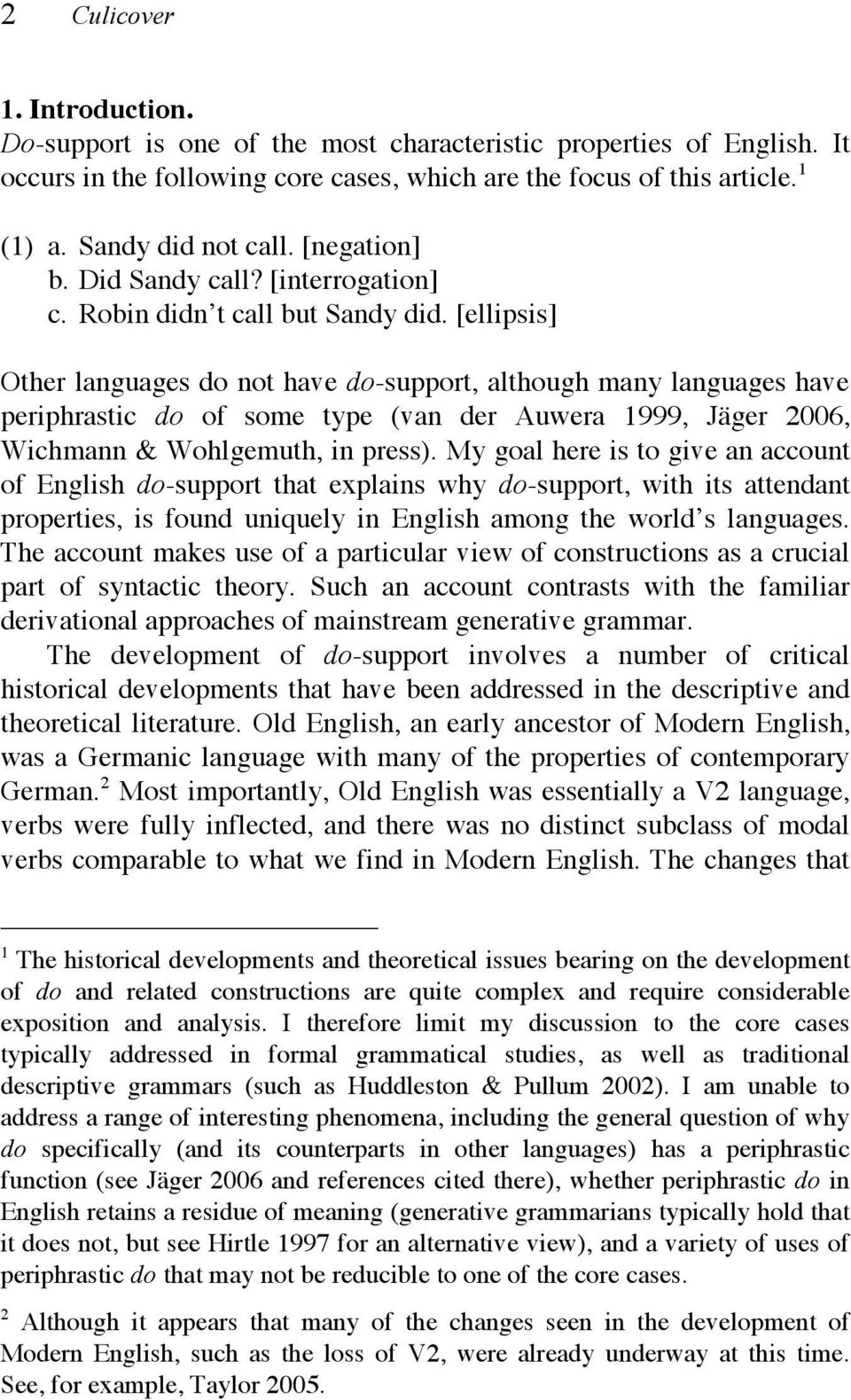 [ellipsis] Other languages do not have do-support, although many languages have periphrastic do of some type (van der Auwera 1999, Jäger 2006, Wichmann & Wohlgemuth, in press).