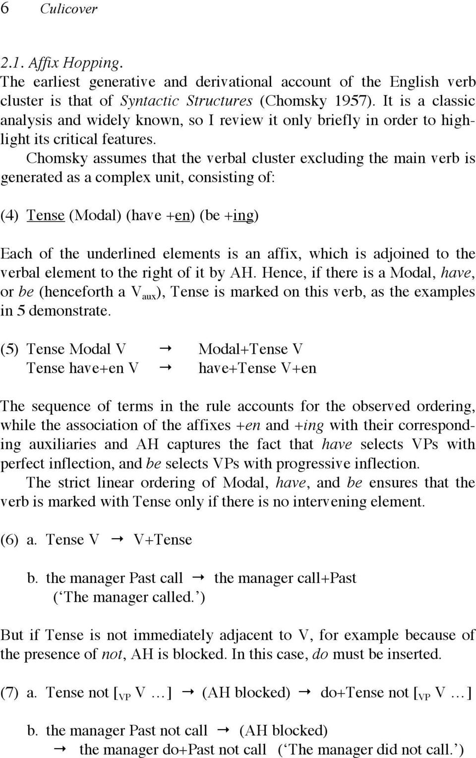 Chomsky assumes that the verbal cluster excluding the main verb is generated as a complex unit, consisting of: (4) Tense (Modal) (have +en) (be +ing) Each of the underlined elements is an affix,
