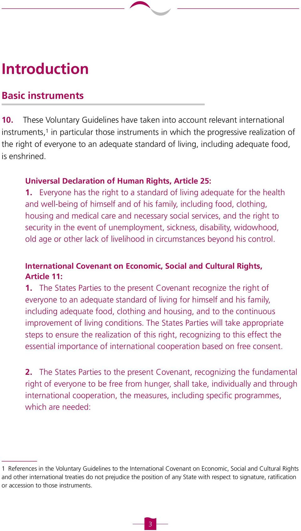 standard of living, including adequate food, is enshrined. Universal Declaration of Human Rights, Article 25: 1.
